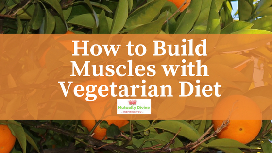 How to Build Muscles with Vegetarian Diet