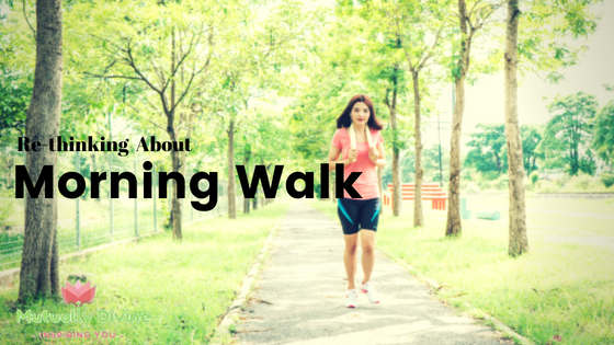 Re-thinking About Morning Walk | Best Motivation Guide for Walking