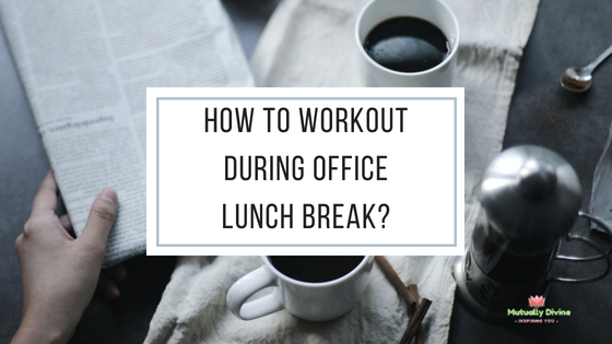 How to Workout During Office Lunch Break?