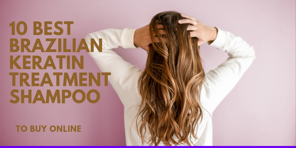 Best Brazilian Keratin Treatment Shampoo To Buy Online