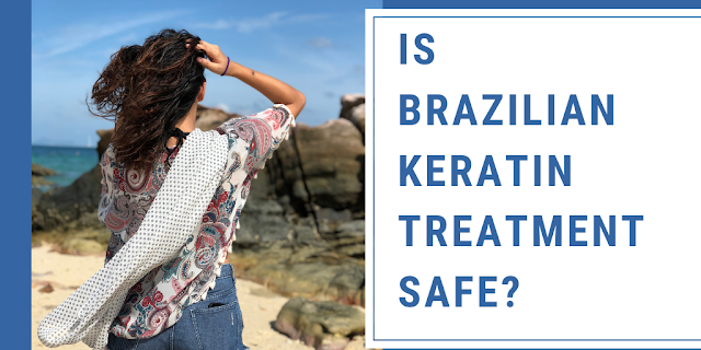 Is Brazilian Keratin Treatment Safe_
