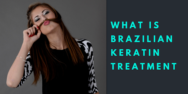 What is Brazilian Keratin Treatment?